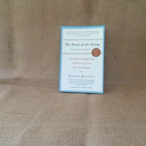 The Needs of the Dying: A Guide for Bringing Hope, Comfort and Love to Life's Final Chapter